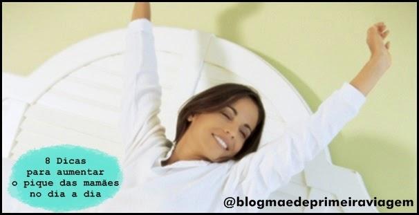 8 Dicas para aumentar o pique das mamães no dia a dia