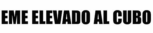 EME ELEVADO AL CUBO