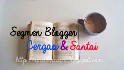 Segmen Blogger Cergas Dan Santai