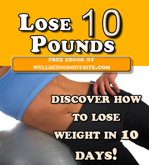http://wellbeingbodysite.com/lose-10-pounds-in-10-days