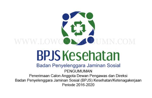 Pengumuman Penerimaan Calon Anggota Dewan Pengawas dan Direksi Badan Penyelenggara Jaminan Sosial (BPJS) Kesehatan/Ketenagakerjaan Periode 2016-2020