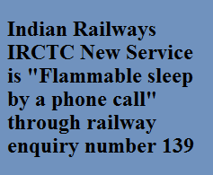 "Indian Railways IRCTC New Service is ""Flammable sleep by a phone call"" through railway enquiry number 139"