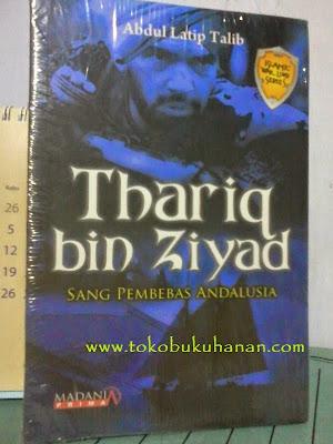 Buku : Sirah Kepahlawanan Thariq bin Ziyad – Abdul Latip Talib