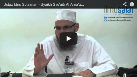 Ustaz Idris Sulaiman – Syaikh Syu'aib Al-Arna'ut & Syaikh Abdul Qadir Al-Arna'ut
