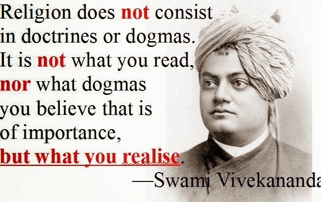Religion does not consist in doctrines or dogmas. It is not what you read, nor what dogmas you believe that is of importance, but what you realise.