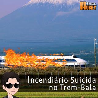 Pocket Hobby - www.pockethobby.com - Hobby News - Incendiário Suicida no Trem-Bala