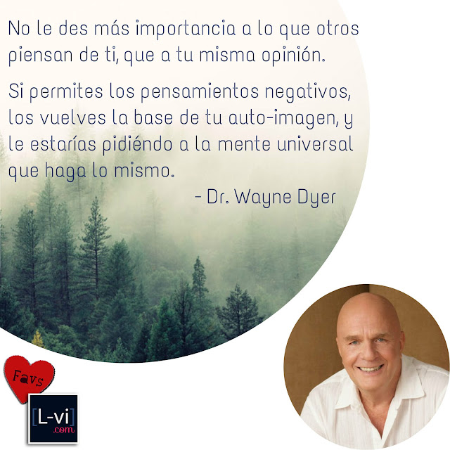 Dr. Wayne Dyer on self-image..   L-vi.com