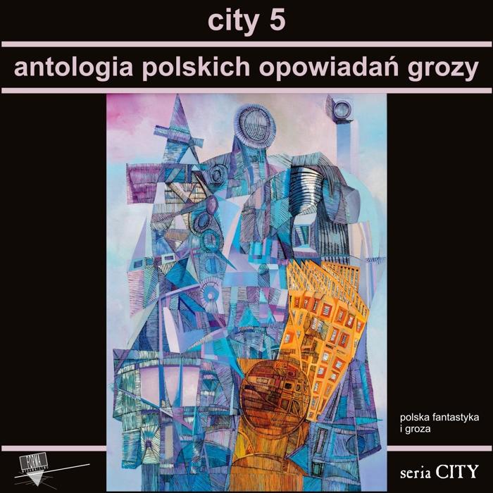 """""""City 5. Antologia polskich opowiadań grozy"""""""