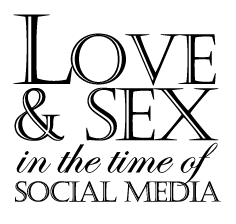 Love and Sex in the Time of Social Media