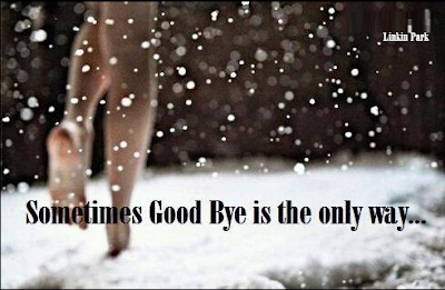 Sometimes good bye is the only way....