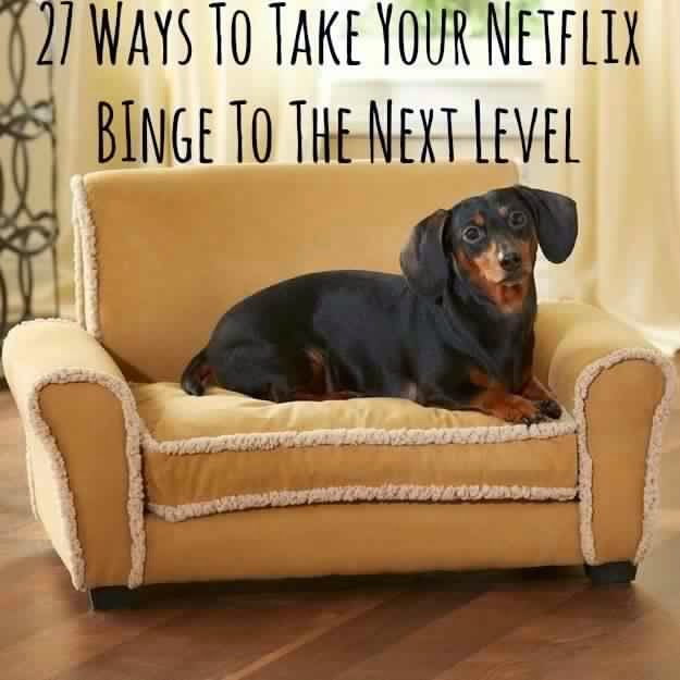 27 Ways To Take Your Netflix Binge To The Next Level