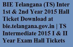 BIE Telangana (TS) Inter 1st & 2nd Year 2015 Hall Ticket Download at bie.telangana.gov.in   TS Intermediate 2015 I & II Year Exam Hall Tickets