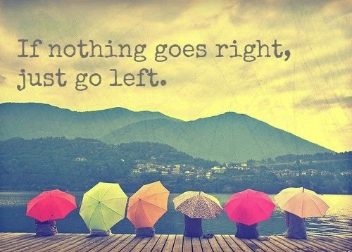 If nothing goes right, go left.