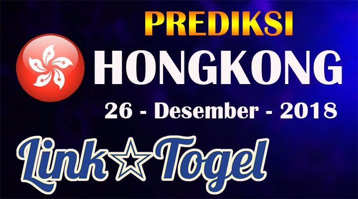 Prediksi Togel Hongkong 26 Desember 2018 JITU HK
