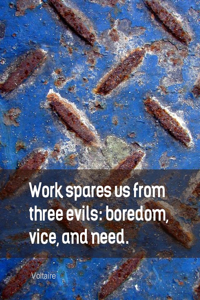visual quote - image quotation for WORK - Work spares us from three evils: boredom, vice, and need. - Voltaire