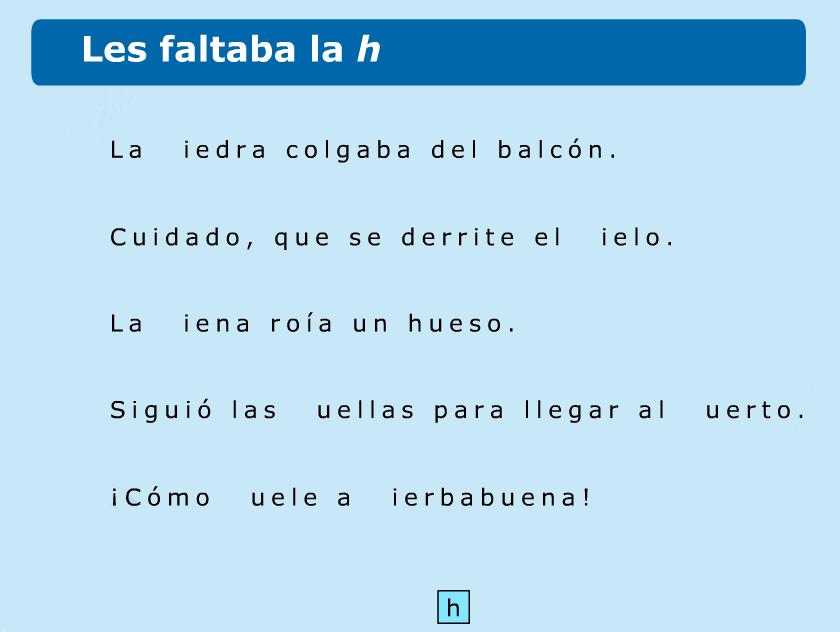 http://www.primerodecarlos.com/TERCERO_PRIMARIA/abril/Unidad10/lengua/actividades/palabras_con_h/indice.swf