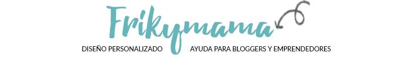 FRIKYMAMA : Diseño personalizado y ayuda para bloggers.
