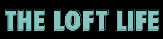 The Loft Life
