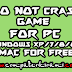 Download-Install Do Not Crash Game For Pc [ Windows xp/7/8/8.1/MAC ]