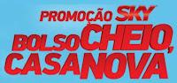 Promoção SKY Bolso Cheio, Casa Nova!