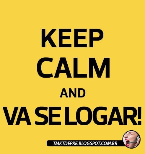 Keep Calm and Vá se Logar!