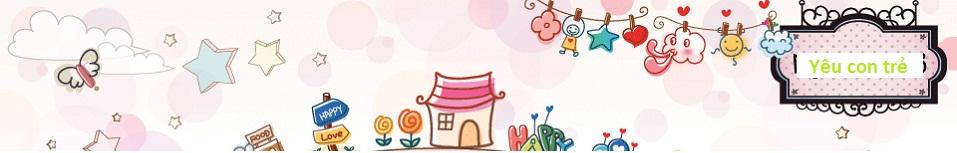 Yêu Con Trẻ | Yêu Trẻ Thơ | Web Trẻ Thơ | Trẻ Con | Trẻ Nhỏ | Yêu Trẻ |