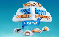 Promoção Caixa 'Quem tem sonhos tem poupança'