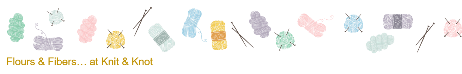 <center>Flours &amp; Fibers at Knit &amp; Knot</center>