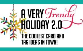 Join A Very Trendy Holiday 2.0 Card Class