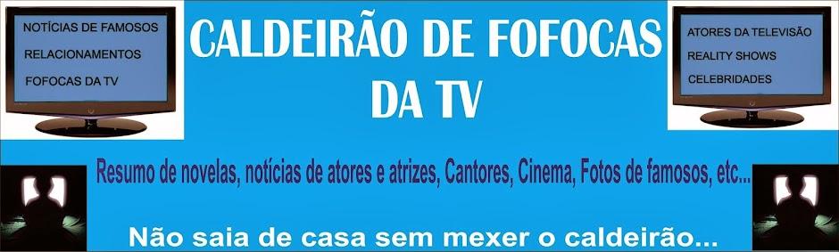 CALDEIRÃO DE FOFOCAS DA TV