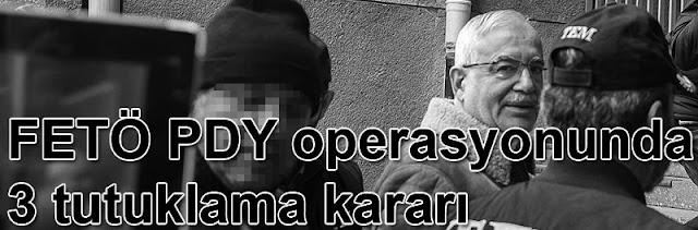 FETÖ operasyonunda 3 tutuklama kararı