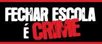 Fechar escola é crime