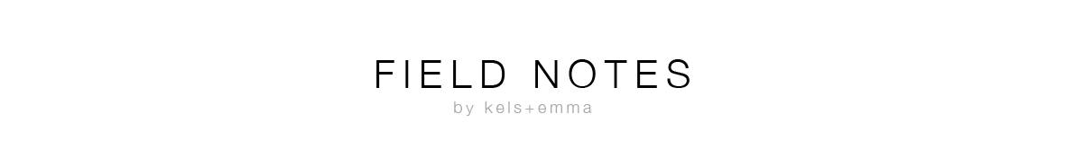 Field Notes by Kels & Emma