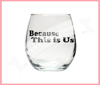 Because This is us Stemless Wine Glass