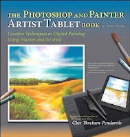 The Photoshop and Painter Artist Tablet Book: Creative Techniques in Digital Painting Using Wacom and the iPad, 2/e