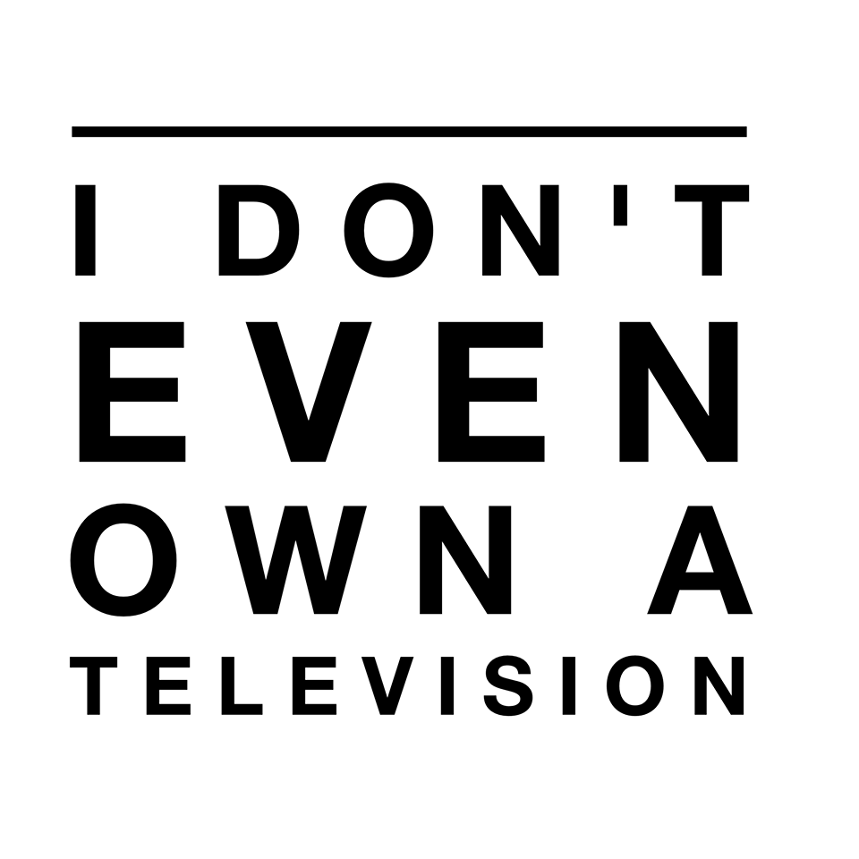 Image result for i don't even own a television