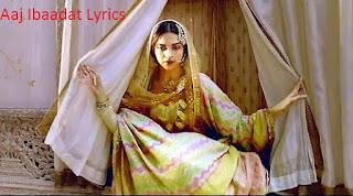 Aaj Ibaadat Song Lyrics from Bajirao Mastani