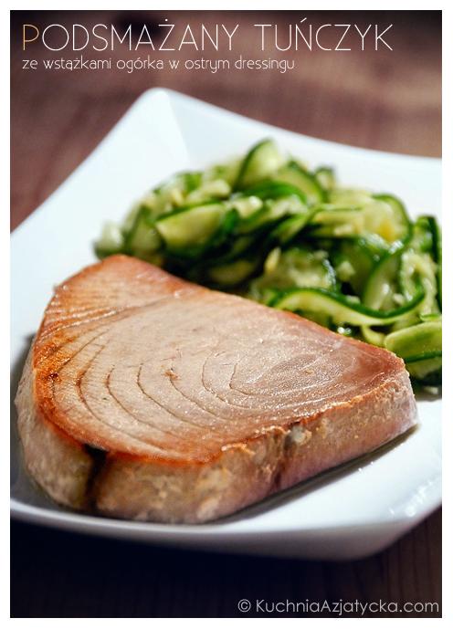 Podsmażany tuńczyk ze wstążkami ogrka w ostrym dressingu  KuchniaAzjatycka.com