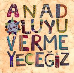 ANADOLU'YU VERMEYECEĞİZ!