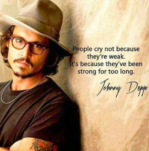People Cry Not Because They're Weak. It's Because They've Been Strong For Too Long. Johnny Depp