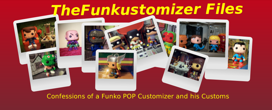 TheFunkustomizer Files: Confessions of a Funko Pop Customizer and his Customs