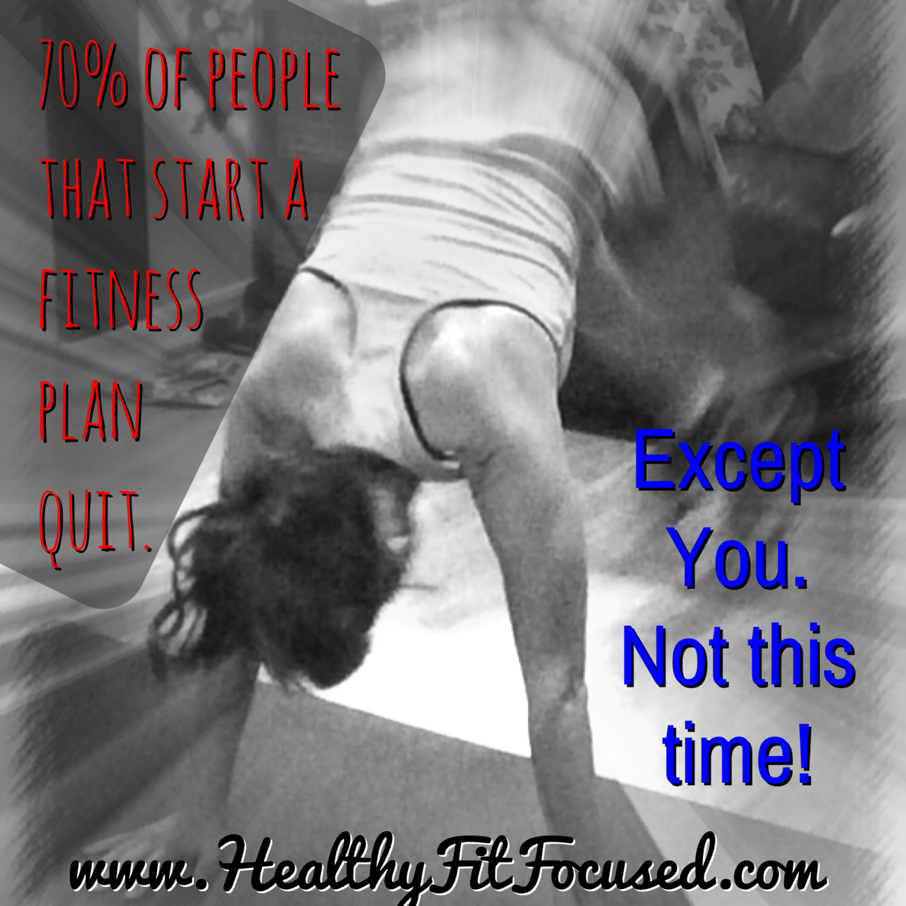 Don't Quit, not you, not this time.  www.HealthyFitFocused.com