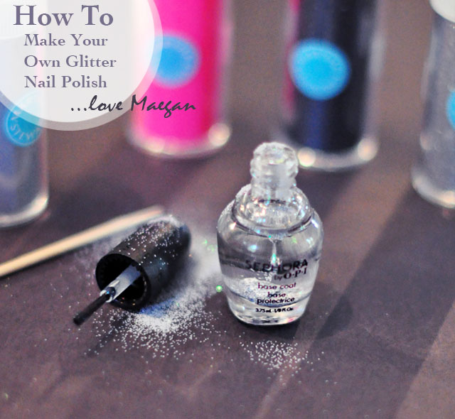 How To Make Your Own Glitter Nail Polish | ...love Maegan