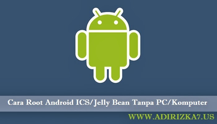 Root Android ICS/Jelly Bean Tanpa PC