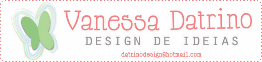 Vanessa Datrino - DESIGN DE IDEIAS!