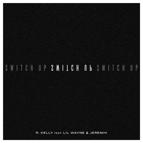 R. Kelly - Switch Up (feat. Lil Wayne & Jeremih) - Single Cover