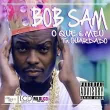 Bob Sam- O que e Meu Ta Guardado