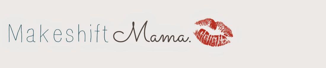 Makeshift Mama