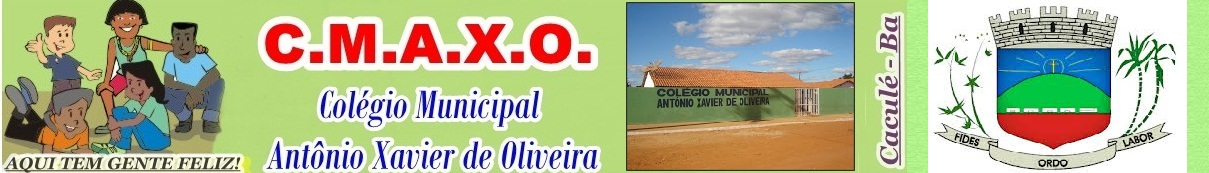Nosso cantinho, nosso mundo... C.M.A.X.O.!    Colégio Municipal Antônio Xavier de Oliveira