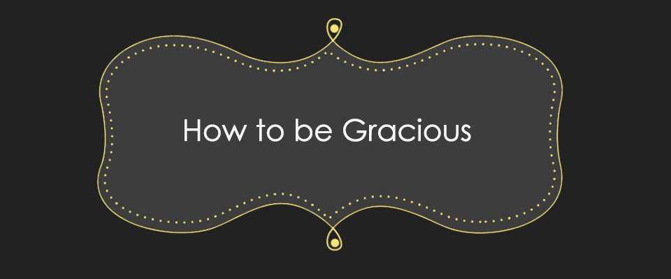 How to be Gracious